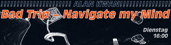 Alan Kwan: Bad Trip − Navigate my Mind